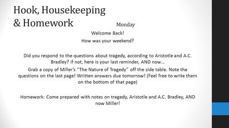 Hook, Housekeeping & Homework Monday Welcome Back! How was your weekend? Did you respond to the questions about tragedy, according to Aristotle and A.C.