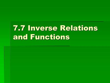 7.7 Inverse Relations and Functions. Using a graphing calculator, graph the pairs of equations on the same graph. Sketch your results. Be sure to use.