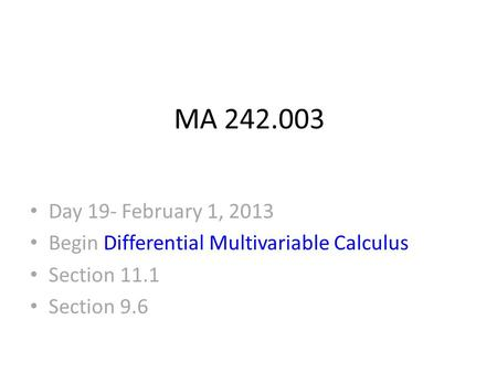 MA 242.003 Day 19- February 1, 2013 Begin Differential Multivariable Calculus Section 11.1 Section 9.6.