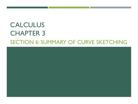 CALCULUS CHAPTER 3 SECTION 6: SUMMARY OF CURVE SKETCHING.