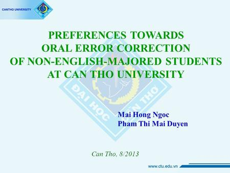Mai Hong Ngoc Pham Thi Mai Duyen Can Tho, 8/2013 PREFERENCES TOWARDS ORAL ERROR CORRECTION OF NON-ENGLISH-MAJORED STUDENTS AT CAN THO UNIVERSITY.
