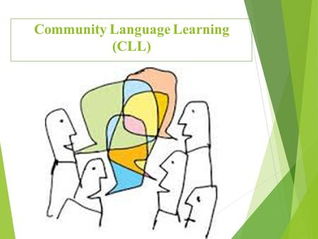 Community Language Learning (CLL).  Develop an awareness about the history of CLL.  Recognize the nature of CLL.  Define CLL.  Recognize the methodology.