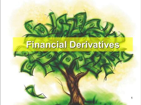 11 Financial Derivatives. 22 2. Basic Understanding about Future i.Futures are always Exchange Traded (where as forward are always OTC Product). ii.Futures.