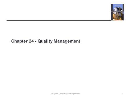 Chapter 24 - Quality Management 1Chapter 24 Quality management.