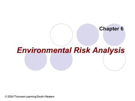 Environmental Risk Analysis Chapter 6 © 2004 Thomson Learning/South-Western.