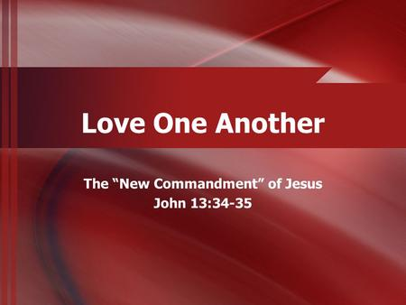 "Love One Another The ""New Commandment"" of Jesus John 13:34-35."