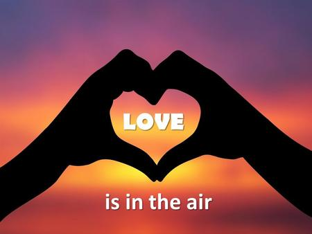 "Is in the air LOVE. Jesus said, ""'Love the Lord your God with all your passion and prayer and intelligence.' This is the most important, the first."