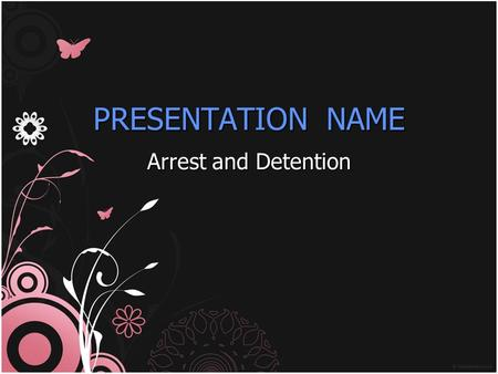 PRESENTATION NAME Arrest and Detention. Arrest and Detention Arrest and Detention Depending on the amount of physical evidence collected, the police may.