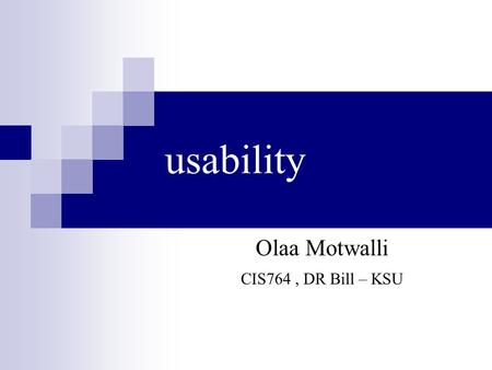 Usability Olaa Motwalli CIS764, DR Bill – KSU. Overview Usability factors. Usability guidelines.  Software application.  Website. Common mistakes. Good.