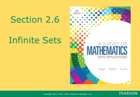 Copyright 2013, 2010, 2007, Pearson, Education, Inc. Section 2.6 Infinite Sets.