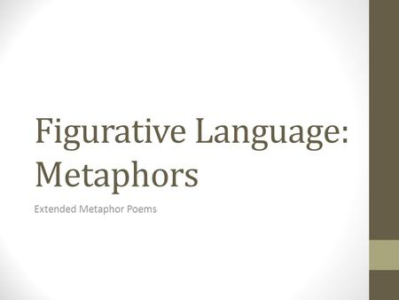 Figurative Language: Metaphors Extended Metaphor Poems.