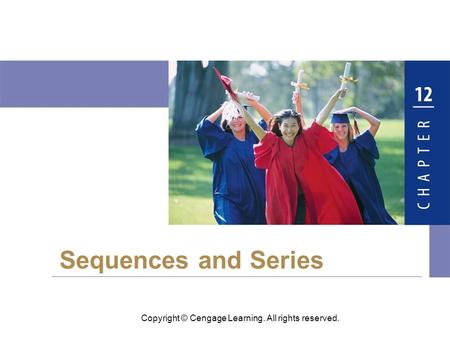 Copyright © Cengage Learning. All rights reserved. Sequences and Series.