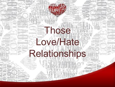 Those Love/Hate Relationships. Review: Three Lies 1. The first lie is the lie that a right and healthy relationship with God and with one another.
