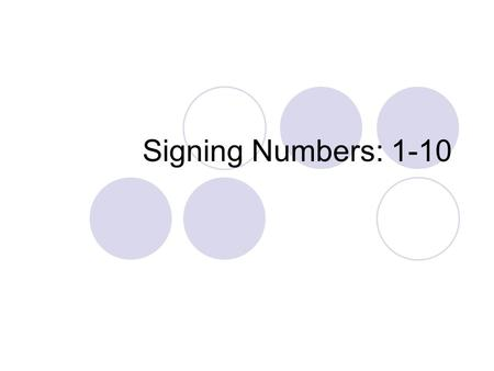 "Signing Numbers: 1-10. 1 2 3 4 5 1-5 When you are signing a quantity, your palm faces in. ""I have 3 brothers."" When the number is within a group of numbers,"