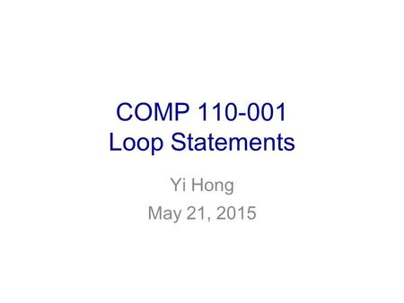 COMP 110-001 Loop Statements Yi Hong May 21, 2015.