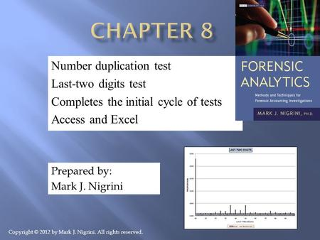 Number duplication test Last-two digits test Completes the initial cycle of tests Access and Excel Prepared by: Mark J. Nigrini Copyright © 2012 by Mark.