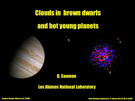Ecole Normale Supérieure, 22 March 2011, LA-UR-11-01402 Images: Cassini; Marois et al. (2008) D. Saumon Los Alamos National Laboratory Clouds in brown.