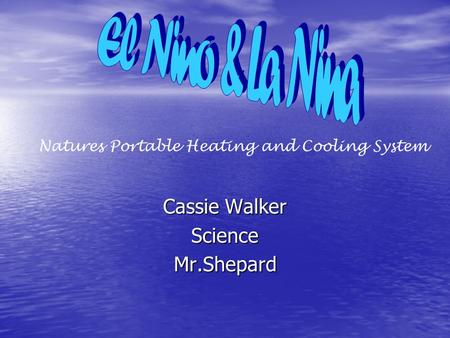 Cassie Walker ScienceMr.Shepard Natures Portable Heating and Cooling System.