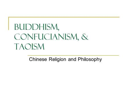 Buddhism, Confucianism, & Taoism Chinese Religion and Philosophy.