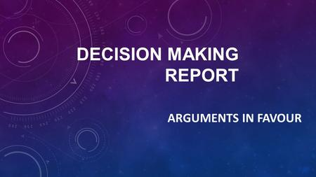 DECISION MAKING REPORT ARGUMENTS IN FAVOUR. LESSON OBJECTIVES I will get the opportunity to analyse sources to help come to a decision.