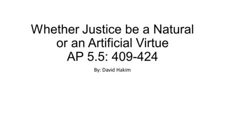 Whether Justice be a Natural or an Artificial Virtue AP 5.5: 409-424 By: David Hakim.