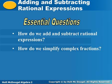 Holt McDougal Algebra 2 Adding and Subtracting Rational Expressions Adding and Subtracting Rational Expressions Holt Algebra 2Holt McDougal Algebra 2.