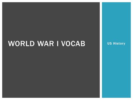 US History WORLD WAR I VOCAB.  nationalism: a feeling of pride in your nation or ethnic (culture) and extreme loyalty to that group  imperialism: spreading.