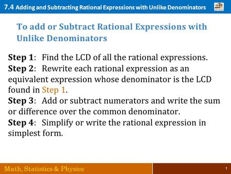 7.4 Adding and Subtracting Rational Expressions with Unlike Denominators Math, Statistics & Physics 1.
