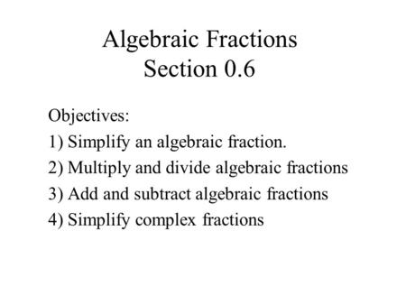 Algebraic Fractions Section 0.6