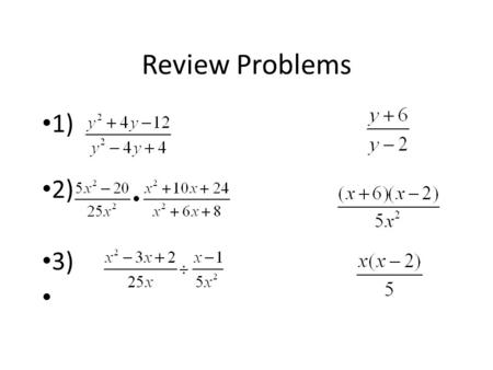 Review Problems 1) 2) 3). Add/Subtract Rational Expressions Objective-to recall procedures used to add and subtract fractions, and apply to rational expressions.