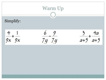 Warm Up Simplify:. Adding and Subtracting with Unlike Denominators.