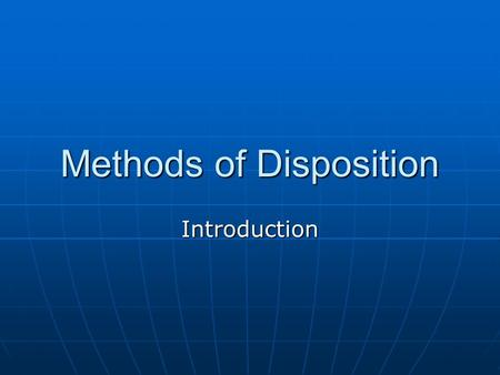 Methods of Disposition