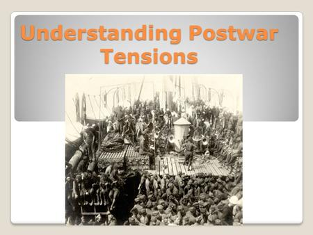Understanding Postwar Tensions Postwar Economy War ended earlier than expected. Cause Government officials canceled contracts with factories Demand for.