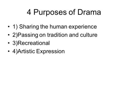 4 Purposes of Drama 1) Sharing the human experience