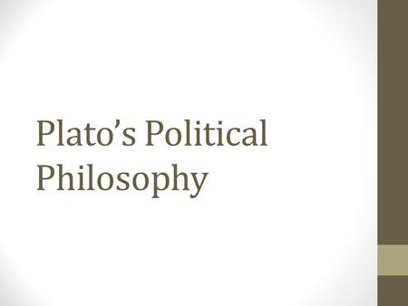 Plato's Political Philosophy. Overview When Plato was growing up, Athens was at constant war with its neighboring city-states and with foreign invasions.