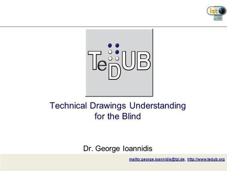 Technical Drawings Understanding for the Blind Dr. George Ioannidis