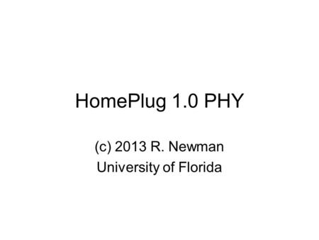 HomePlug 1.0 PHY (c) 2013 R. Newman University of Florida.