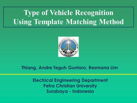 Type of Vehicle Recognition Using Template Matching Method Electrical Engineering Department Petra Christian University Surabaya - Indonesia Thiang, Andre.