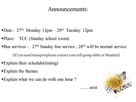  Date : 27 th Monday 12pm – 28 th Tuesday 12pm  Place: TCC (Sunday school room)  Bus services : 27 th Sunday bus service, 28 th will be normal service.