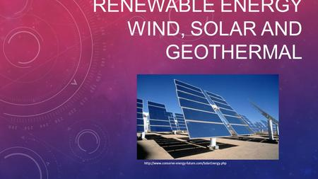 RENEWABLE ENERGY WIND, SOLAR AND GEOTHERMAL