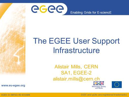 EGEE-II INFSO-RI-031688 Enabling Grids for E-sciencE www.eu-egee.org EGEE and gLite are registered trademarks The EGEE User Support Infrastructure Alistair.