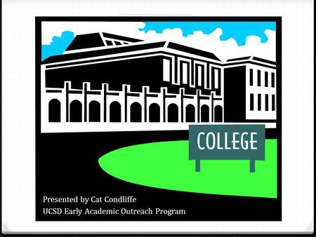 Presented by Cat Condliffe UCSD Early Academic Outreach Program.