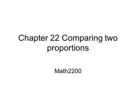 Chapter 22 Comparing two proportions Math2200. Are men more intelligent? Gallup poll A random sample of 520 women and 506 men 28% of the men thought men.