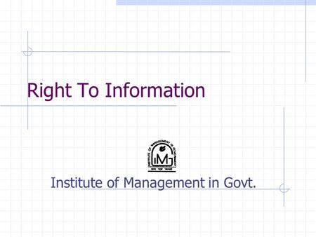 Right To Information Institute of Management in Govt.