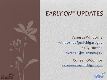 Vanessa Winborne Kelly Hurshe Colleen O'Connor EARLY ON ® UPDATES.