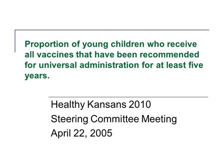 Proportion of young children who receive all vaccines that have been recommended for universal administration for at least five years. Healthy Kansans.