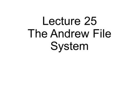 Lecture 25 The Andrew File System. NFS Architecture client File Server Local FS RPC.