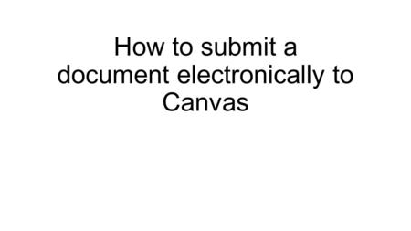 How to submit a document electronically to Canvas.