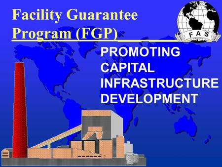 Facility Guarantee Program (FGP)___ ________ PROMOTING CAPITAL INFRASTRUCTURE DEVELOPMENT.
