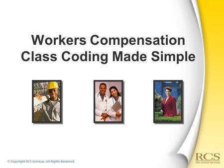 Workers Compensation Class Coding Made Simple. What is the purpose of class coding?  Helps both the insurer and the insured to assess and evaluate the.